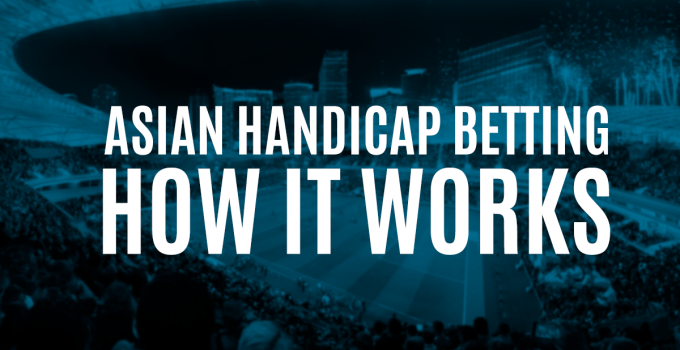 Understanding the Asian Handicap (AH) betting system